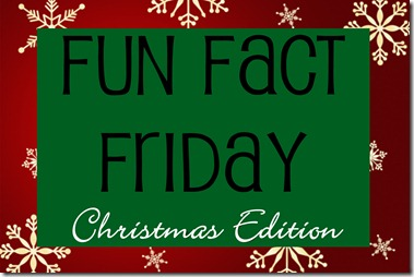 Fun Fact Friday Christmas edition